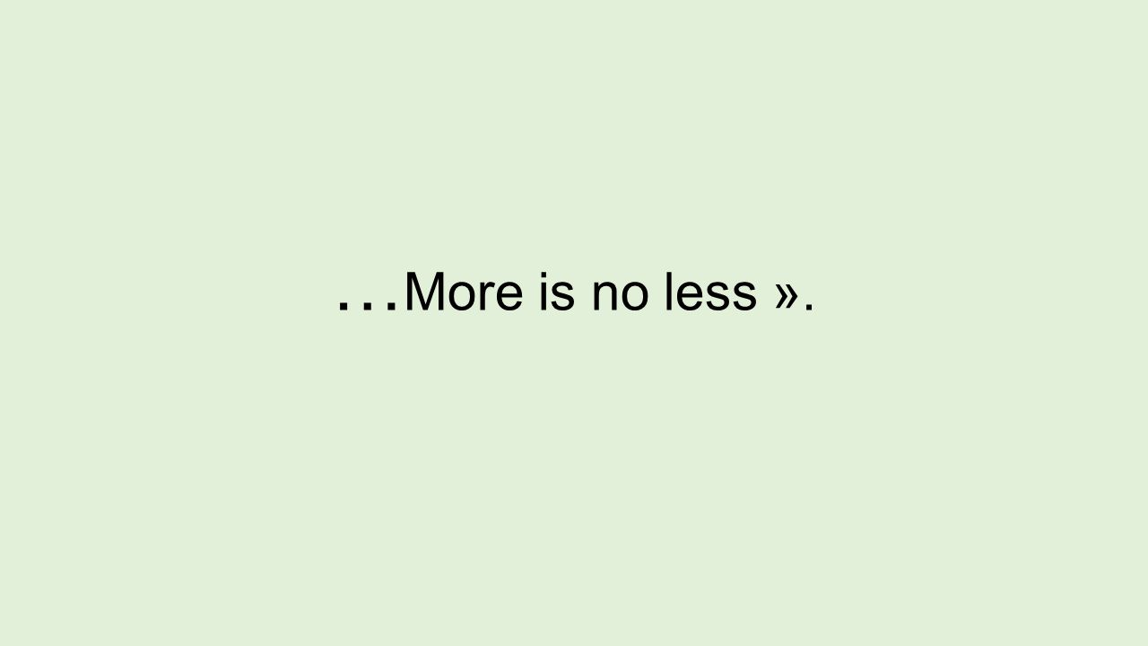 …More is no less ».