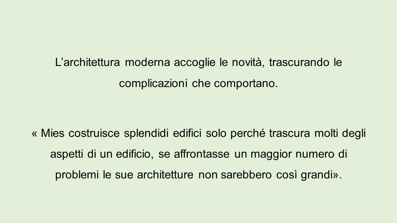 L'architettura moderna accoglie le novità, trascurando le complicazioni che comportano.