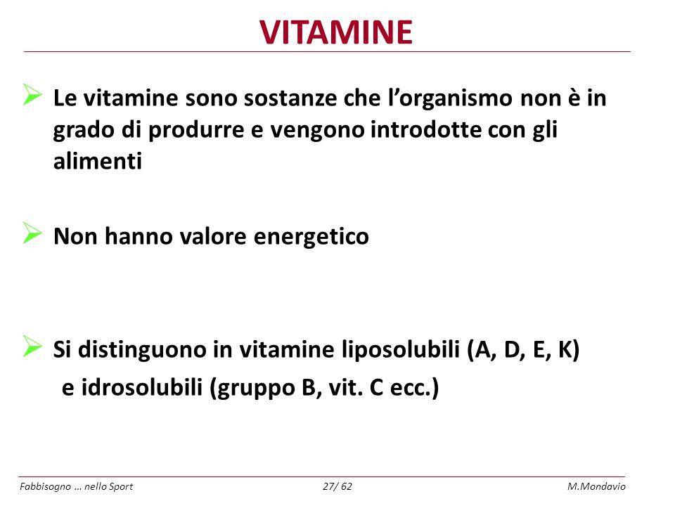 VITAMINE Le vitamine sono sostanze che l'organismo non è in grado di produrre e vengono introdotte con gli alimenti.
