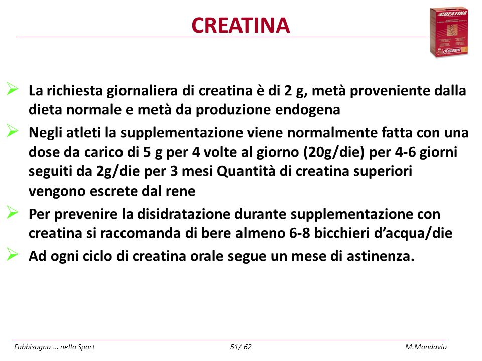 CREATINA La richiesta giornaliera di creatina è di 2 g, metà proveniente dalla dieta normale e metà da produzione endogena.