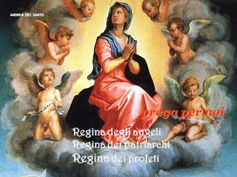 prega per noi Regina dei profeti Regina degli angeli