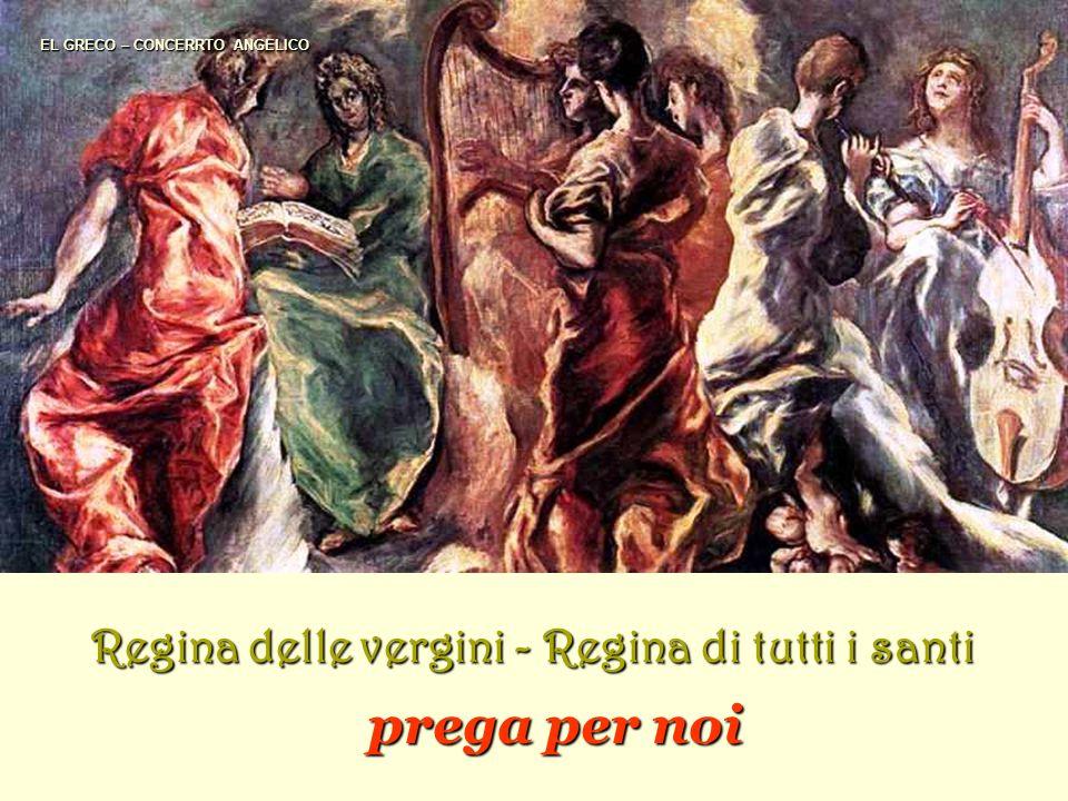prega per noi Regina delle vergini - Regina di tutti i santi