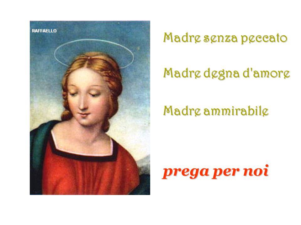 prega per noi Madre senza peccato Madre degna d amore Madre ammirabile