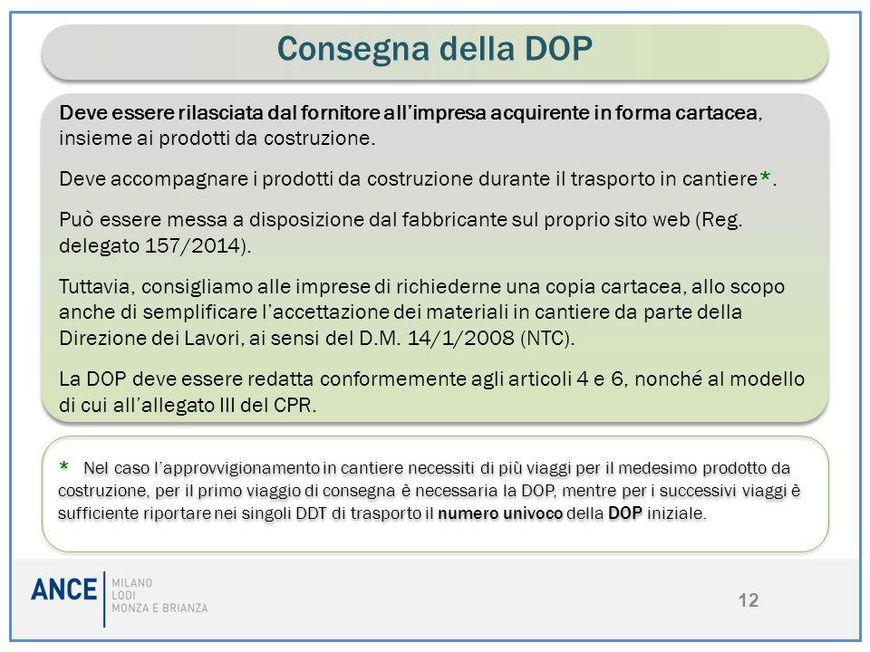 Consegna della DOP Deve essere rilasciata dal fornitore all'impresa acquirente in forma cartacea, insieme ai prodotti da costruzione.