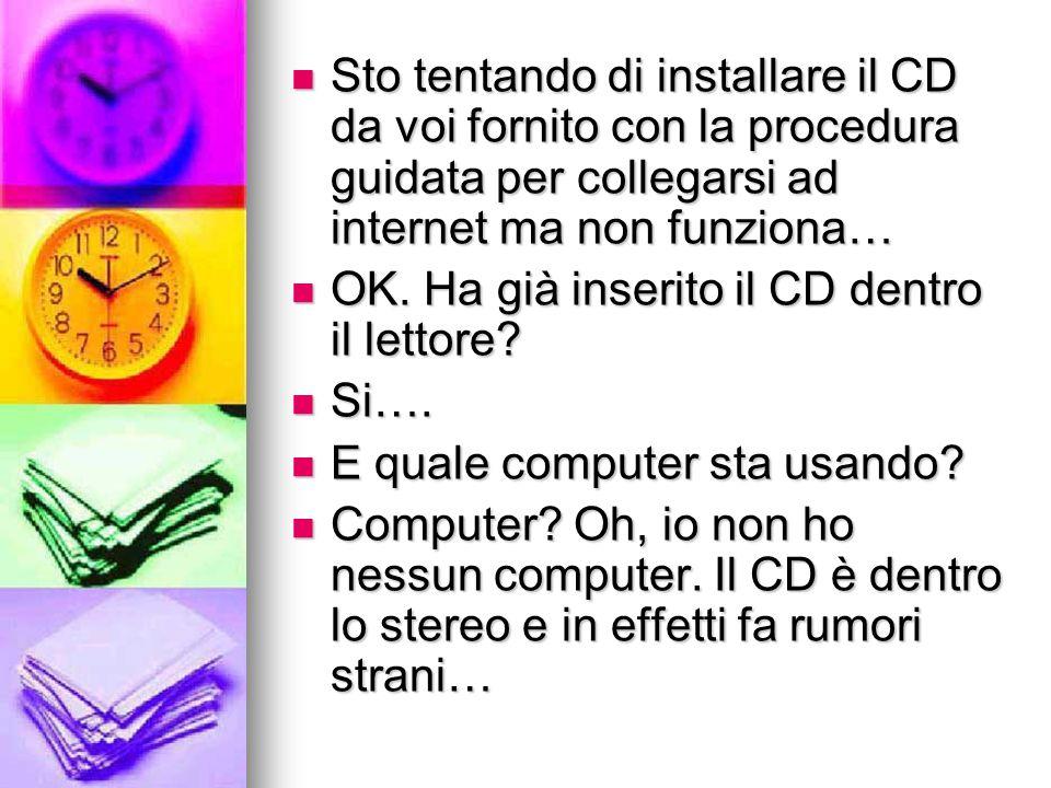 Sto tentando di installare il CD da voi fornito con la procedura guidata per collegarsi ad internet ma non funziona…