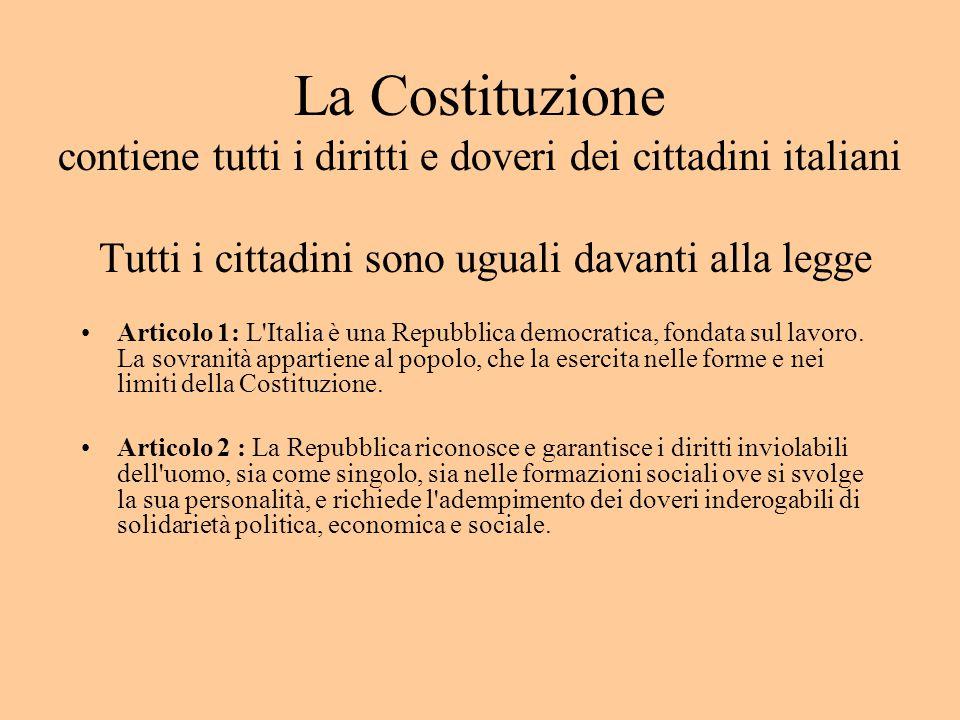 La Costituzione contiene tutti i diritti e doveri dei cittadini italiani Tutti i cittadini sono uguali davanti alla legge