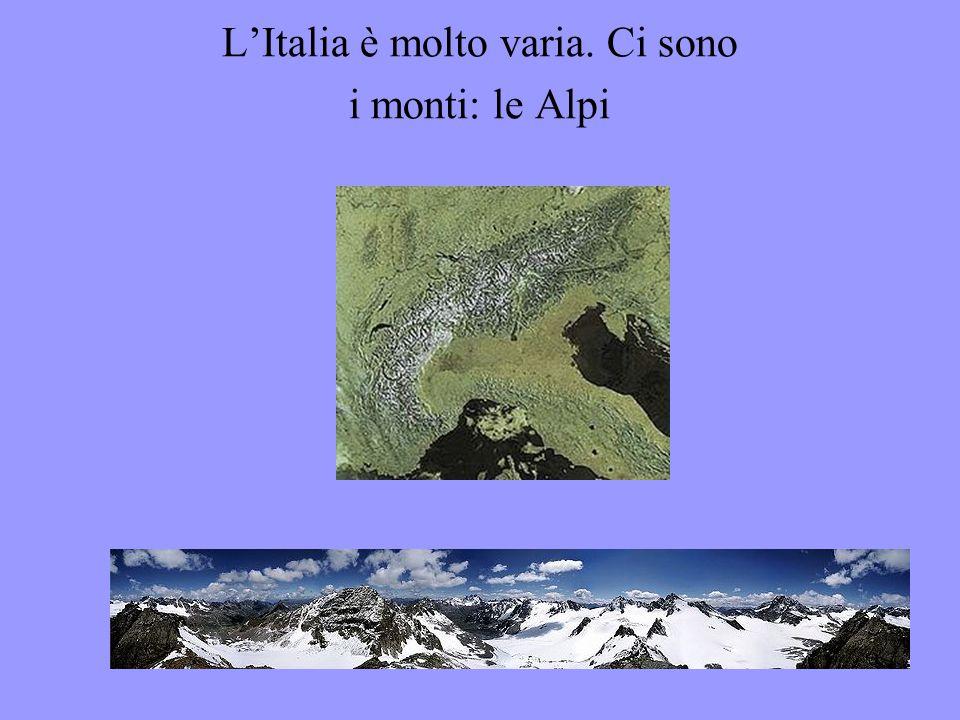 L'Italia è molto varia. Ci sono i monti: le Alpi