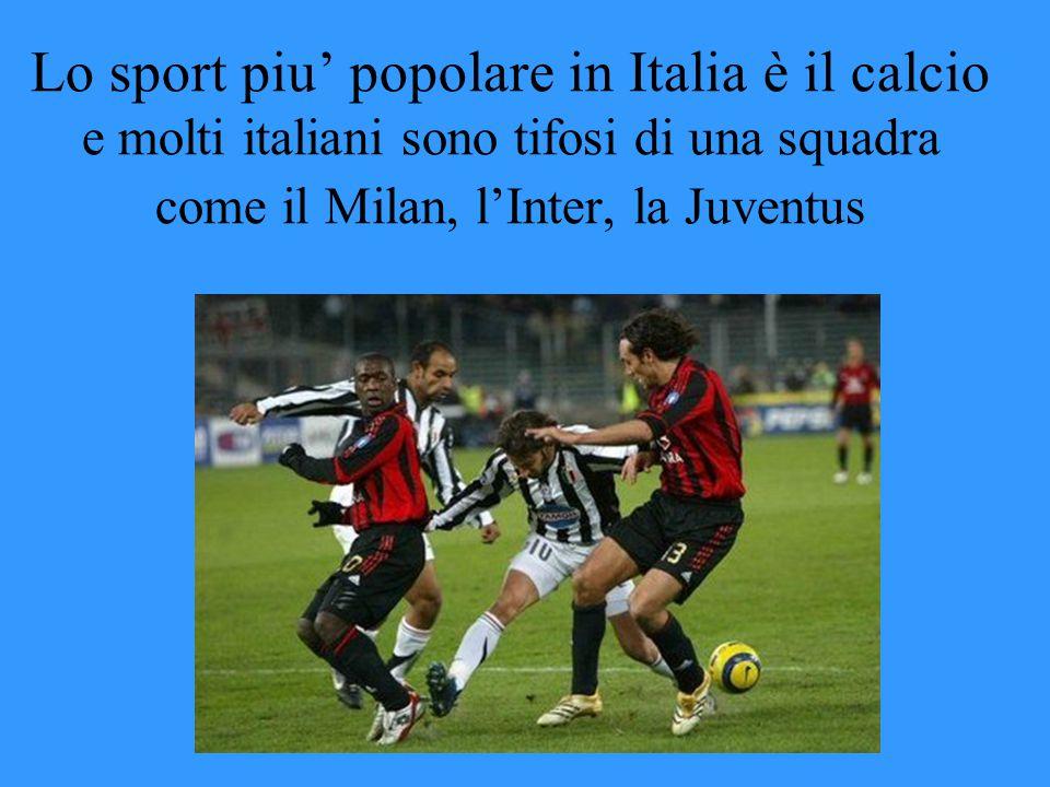 Lo sport piu' popolare in Italia è il calcio e molti italiani sono tifosi di una squadra come il Milan, l'Inter, la Juventus