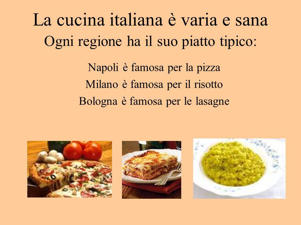 La cucina italiana è varia e sana Ogni regione ha il suo piatto tipico: