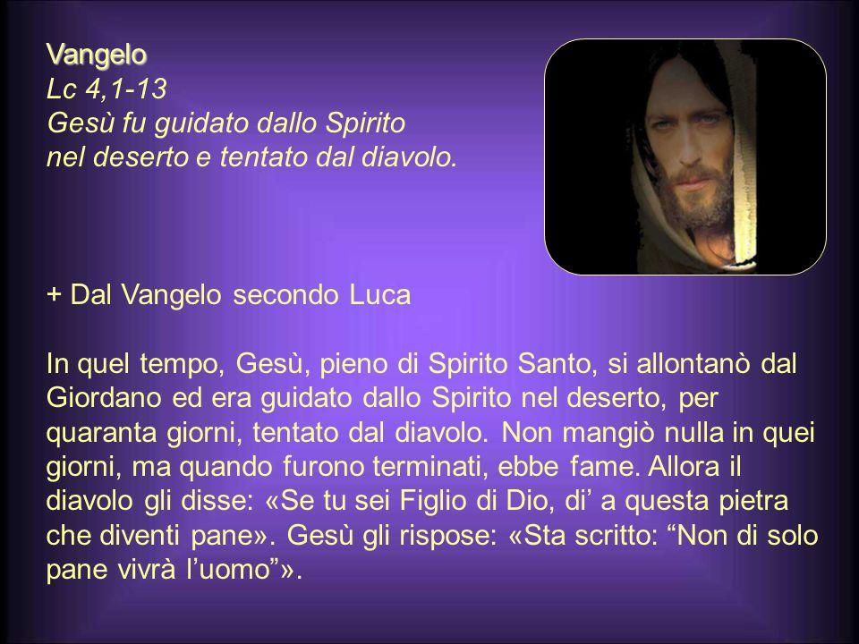 Vangelo Lc 4,1-13 Gesù fu guidato dallo Spirito nel deserto e tentato dal diavolo.