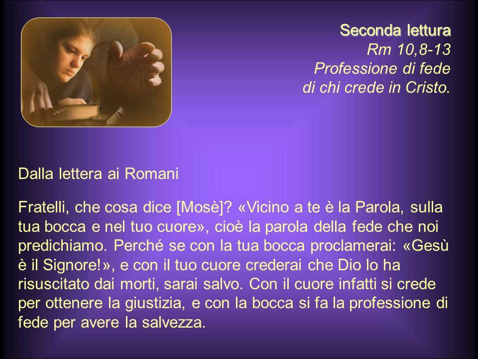 Seconda lettura Rm 10,8-13 Professione di fede di chi crede in Cristo.