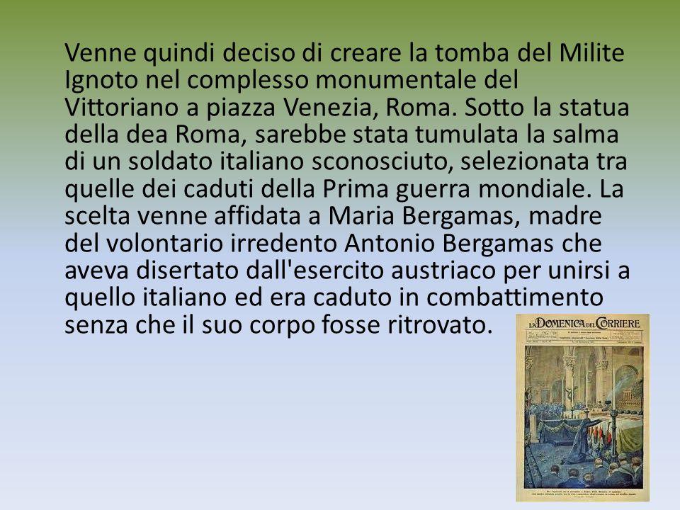 Venne quindi deciso di creare la tomba del Milite Ignoto nel complesso monumentale del Vittoriano a piazza Venezia, Roma.