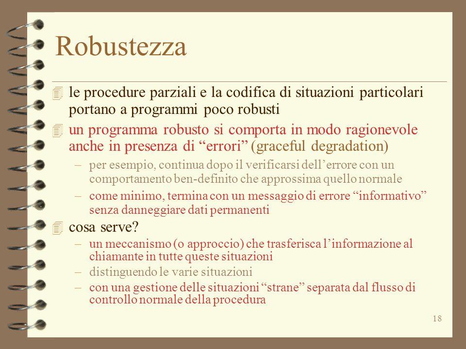 Robustezza le procedure parziali e la codifica di situazioni particolari portano a programmi poco robusti.