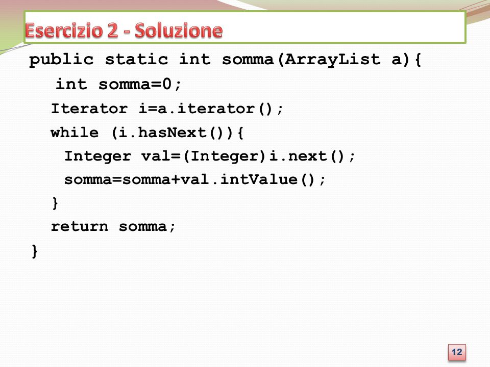 Esercizio 2 - Soluzione public static int somma(ArrayList a){