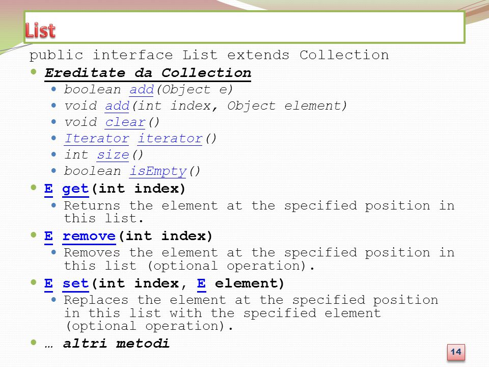 List public interface List extends Collection Ereditate da Collection