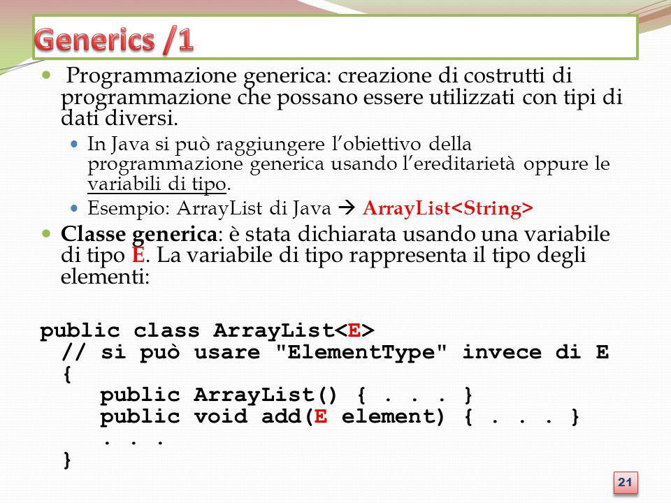 Generics /1 Programmazione generica: creazione di costrutti di programmazione che possano essere utilizzati con tipi di dati diversi.