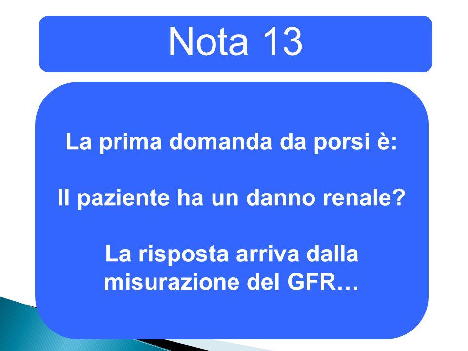 Nota 13 La prima domanda da porsi è: Il paziente ha un danno renale