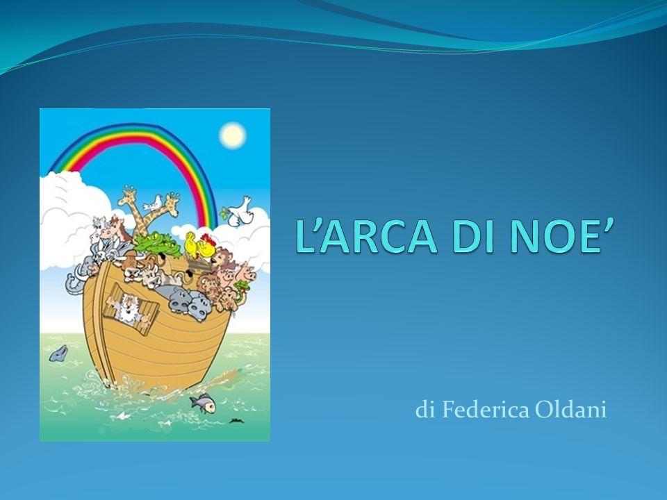L'ARCA DI NOE' di Federica Oldani