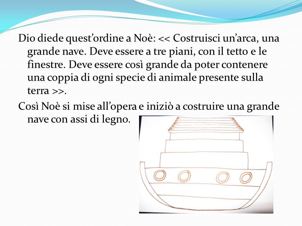 Dio diede quest'ordine a Noè: << Costruisci un'arca, una grande nave.
