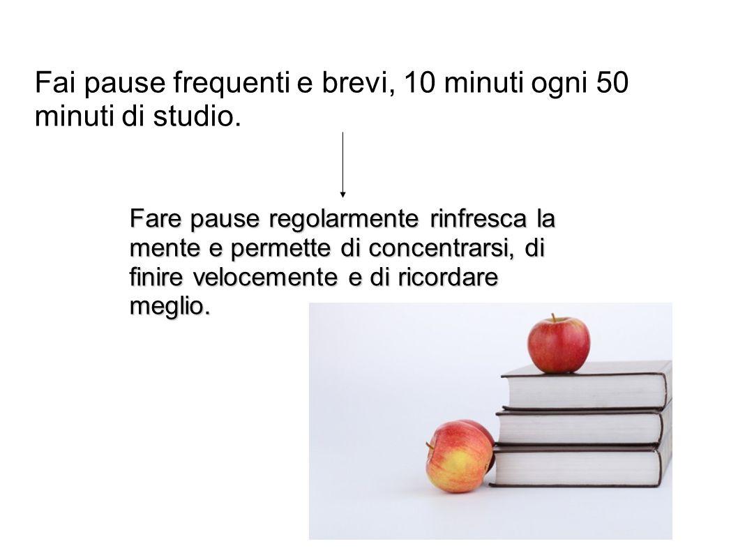 Fai pause frequenti e brevi, 10 minuti ogni 50 minuti di studio.