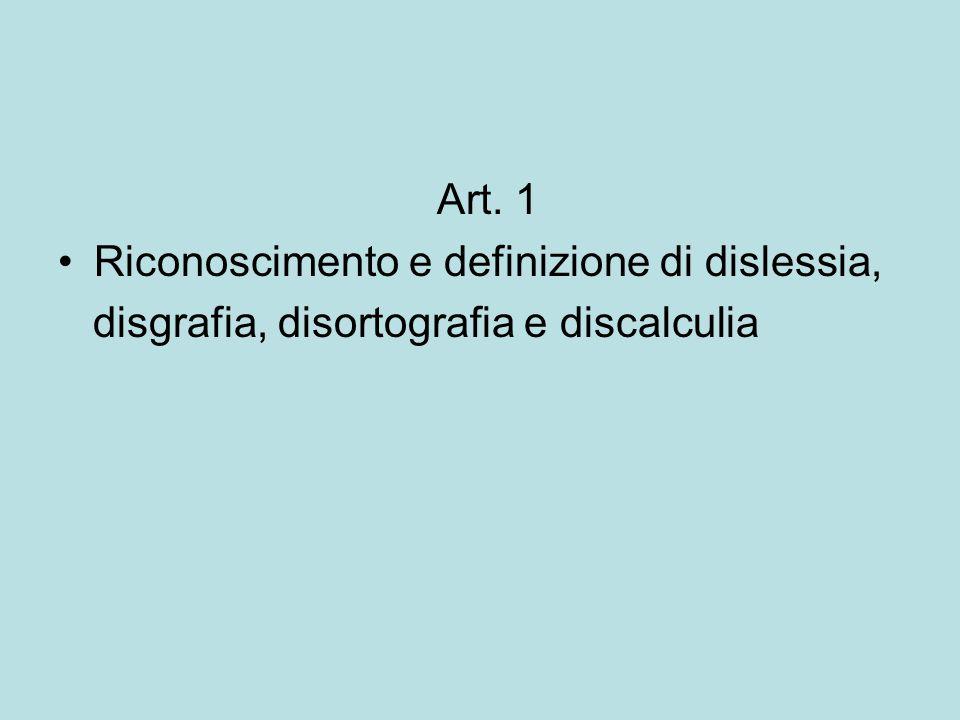 Art. 1 Riconoscimento e definizione di dislessia, disgrafia, disortografia e discalculia