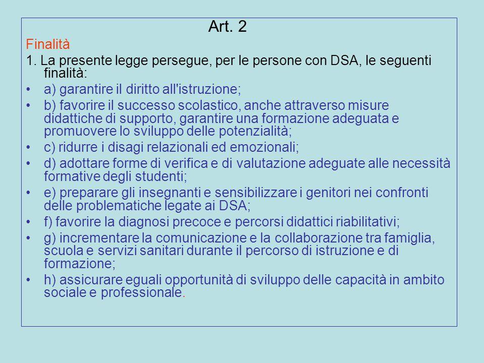 Art. 2 Finalità. 1. La presente legge persegue, per le persone con DSA, le seguenti finalità: a) garantire il diritto all istruzione;
