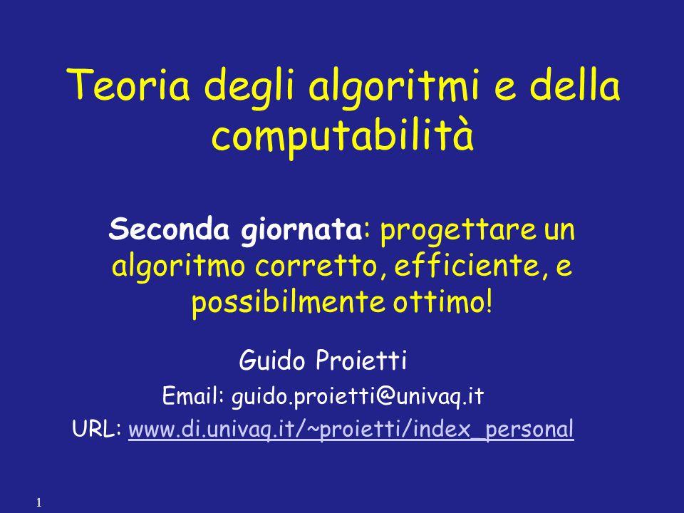 Teoria degli algoritmi e della computabilità Seconda giornata: progettare un algoritmo corretto, efficiente, e possibilmente ottimo!