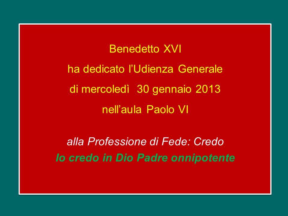 Benedetto XVI ha dedicato l'Udienza Generale di mercoledì 30 gennaio 2013 nell'aula Paolo VI alla Professione di Fede: Credo Io credo in Dio Padre onnipotente