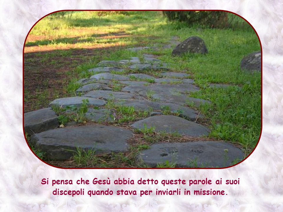 Si pensa che Gesù abbia detto queste parole ai suoi discepoli quando stava per inviarli in missione.