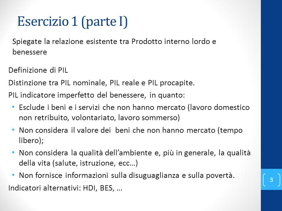 Esercizio 1 (parte I) Spiegate la relazione esistente tra Prodotto interno lordo e benessere. Definizione di PIL.