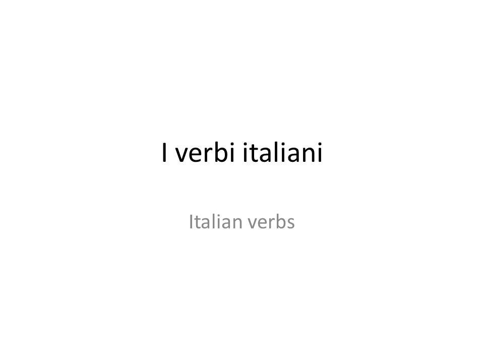 I verbi italiani Italian verbs