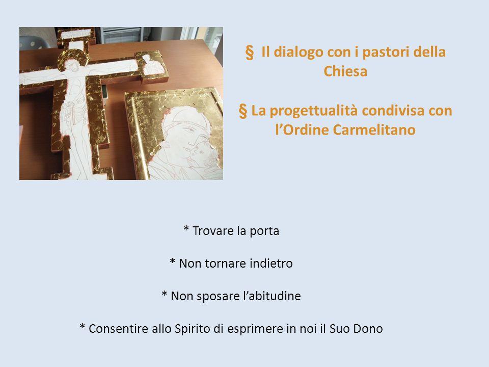 § Il dialogo con i pastori della Chiesa § La progettualità condivisa con l'Ordine Carmelitano