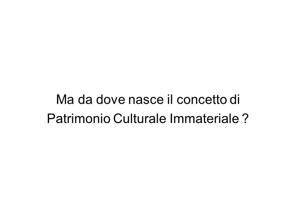 Ma da dove nasce il concetto di Patrimonio Culturale Immateriale