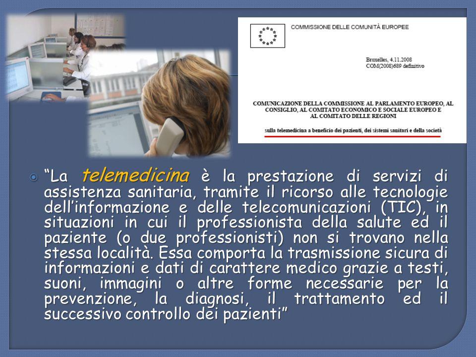 La telemedicina è la prestazione di servizi di assistenza sanitaria, tramite il ricorso alle tecnologie dell'informazione e delle telecomunicazioni (TIC), in situazioni in cui il professionista della salute ed il paziente (o due professionisti) non si trovano nella stessa località.