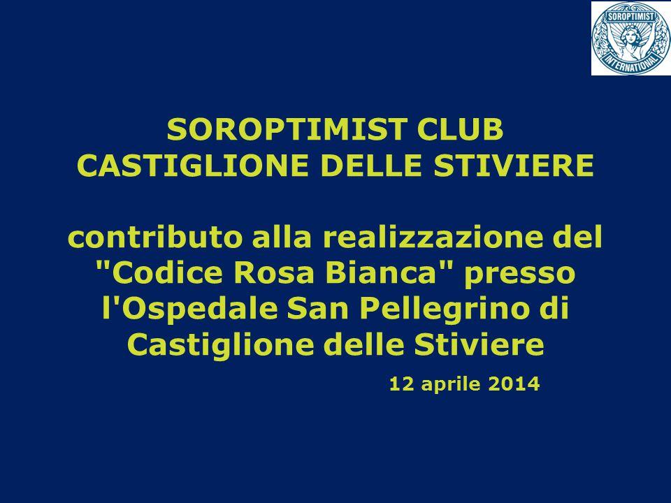 SOROPTIMIST CLUB CASTIGLIONE DELLE STIVIERE contributo alla realizzazione del Codice Rosa Bianca presso l Ospedale San Pellegrino di Castiglione delle Stiviere 12 aprile 2014