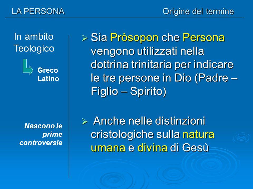 LA PERSONA Origine del termine. In ambito Teologico.