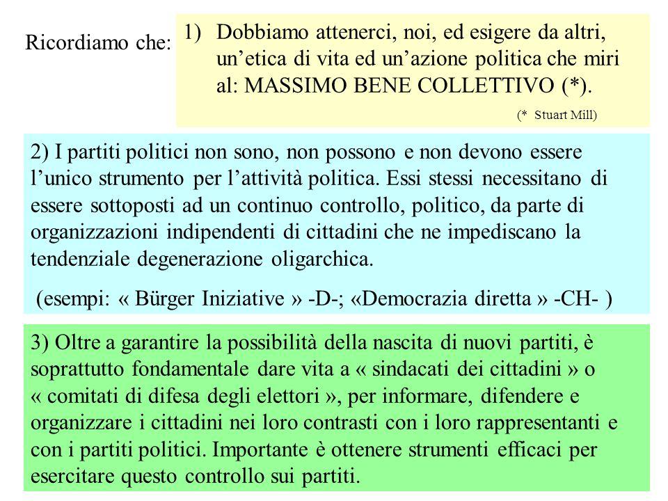 Dobbiamo attenerci, noi, ed esigere da altri, un'etica di vita ed un'azione politica che miri al: MASSIMO BENE COLLETTIVO (*). (* Stuart Mill)