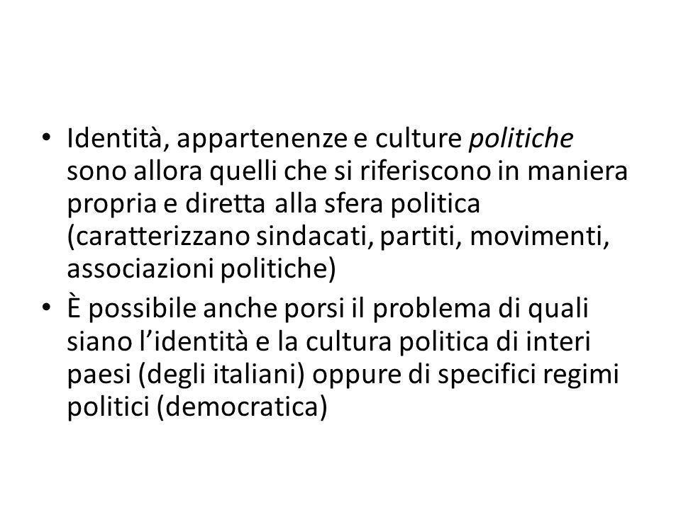 Identità, appartenenze e culture politiche sono allora quelli che si riferiscono in maniera propria e diretta alla sfera politica (caratterizzano sindacati, partiti, movimenti, associazioni politiche)