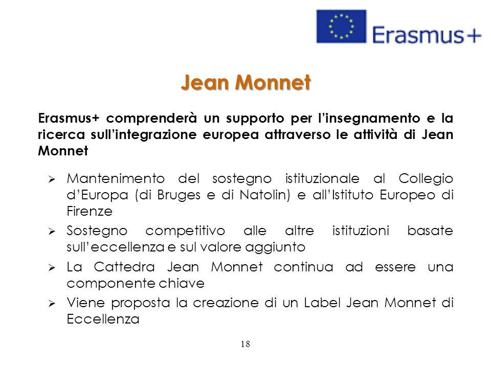 Jean Monnet Erasmus+ comprenderà un supporto per l'insegnamento e la ricerca sull'integrazione europea attraverso le attività di Jean Monnet.