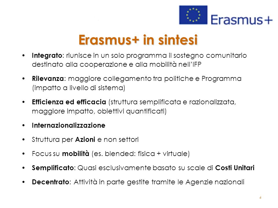 Erasmus+ in sintesi Integrato: riunisce in un solo programma il sostegno comunitario destinato alla cooperazione e alla mobilità nell'IFP.