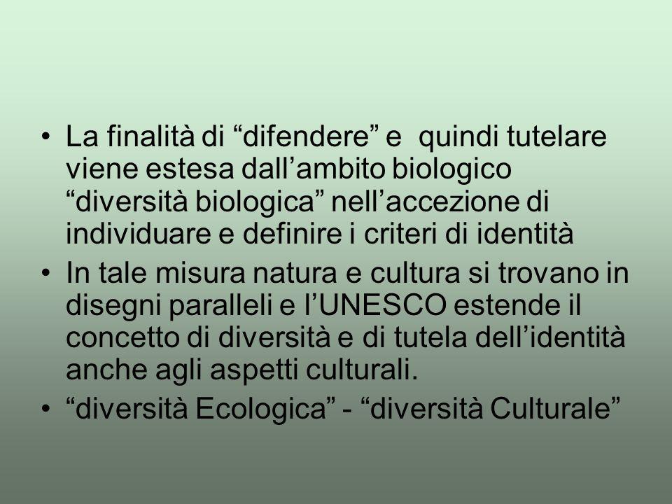 La finalità di difendere e quindi tutelare viene estesa dall'ambito biologico diversità biologica nell'accezione di individuare e definire i criteri di identità