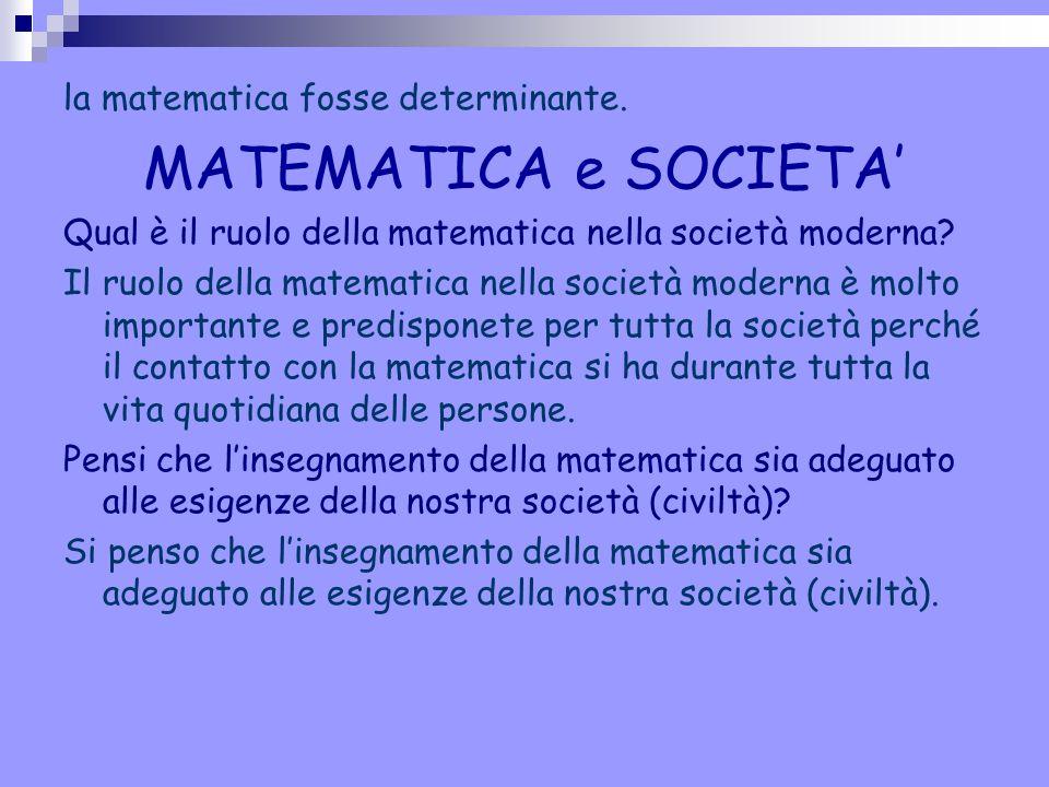 MATEMATICA e SOCIETA' la matematica fosse determinante.