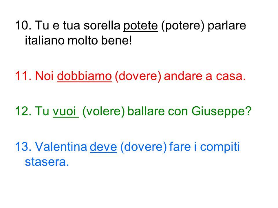 10. Tu e tua sorella potete (potere) parlare italiano molto bene!