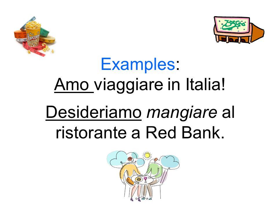 Examples: Amo viaggiare in Italia