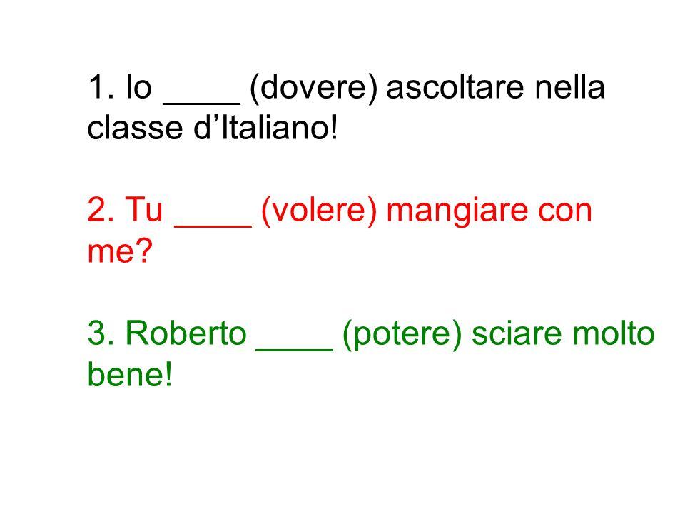1. Io ____ (dovere) ascoltare nella classe d'Italiano. 2