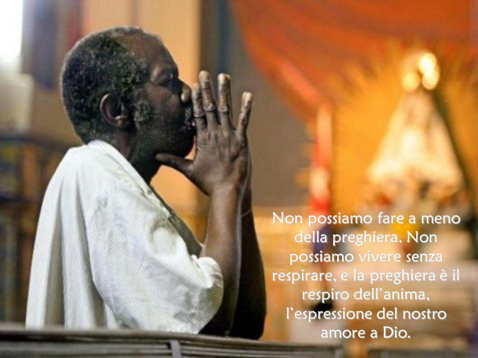 Non possiamo fare a meno della preghiera