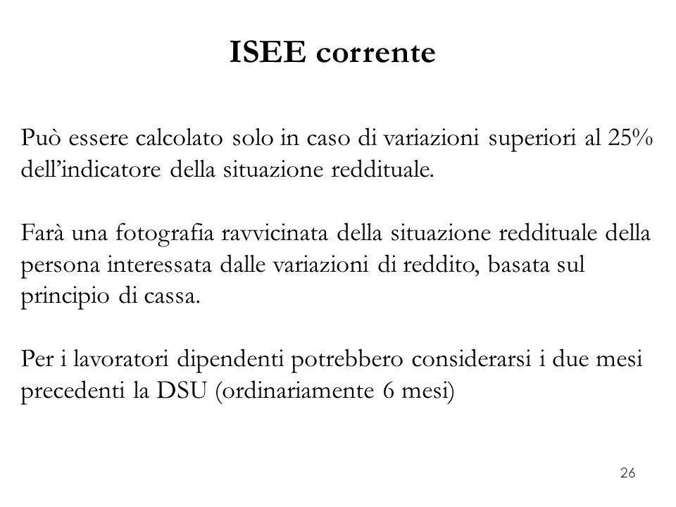 ISEE corrente Può essere calcolato solo in caso di variazioni superiori al 25% dell'indicatore della situazione reddituale.