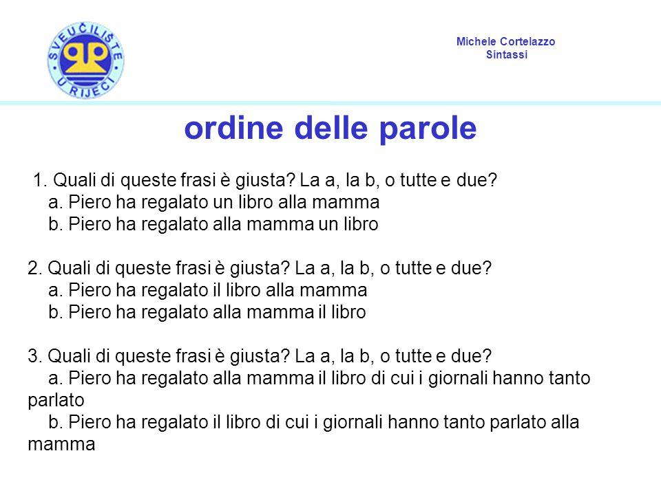ordine delle parole 1. Quali di queste frasi è giusta La a, la b, o tutte e due a. Piero ha regalato un libro alla mamma.