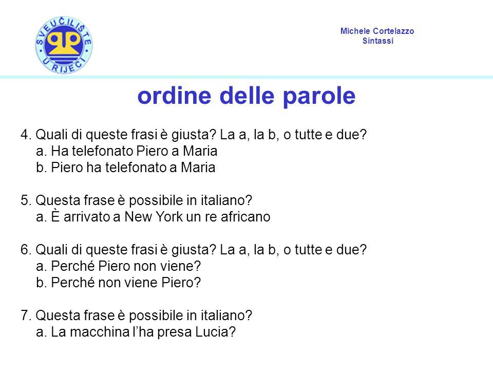 ordine delle parole 4. Quali di queste frasi è giusta La a, la b, o tutte e due a. Ha telefonato Piero a Maria.