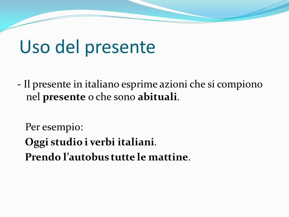 Uso del presente - Il presente in italiano esprime azioni che si compiono nel presente o che sono abituali.